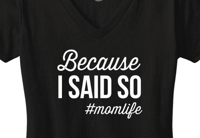 Because I said so #momlife tee