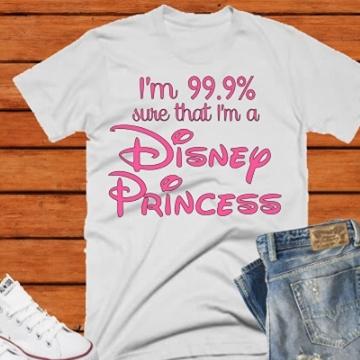 I'M 99% SURE I'M A DISNEY PRINCESS T-SHIRT