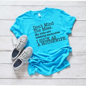 Don't mind the mess tee