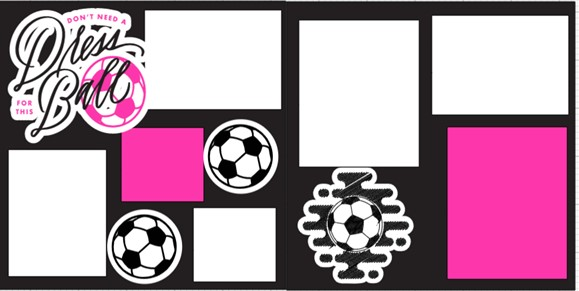 SOCCER -DON'T NEED A DRESS FOR THIS BALL  -  page kit
