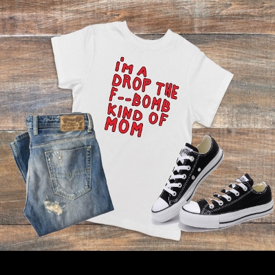T-SHIRT I'M A DROP THE F--BOMB KINDA MOM