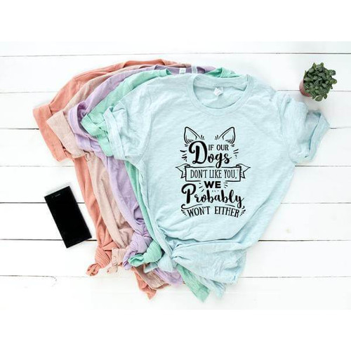 """""""If Our Dogs Don't Like You..."""" Dog Lover Tee"""