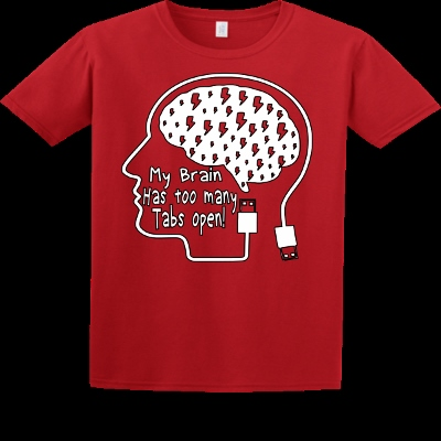 T-shirt MY BRAIN HAS TOO MANY TABS OPEN
