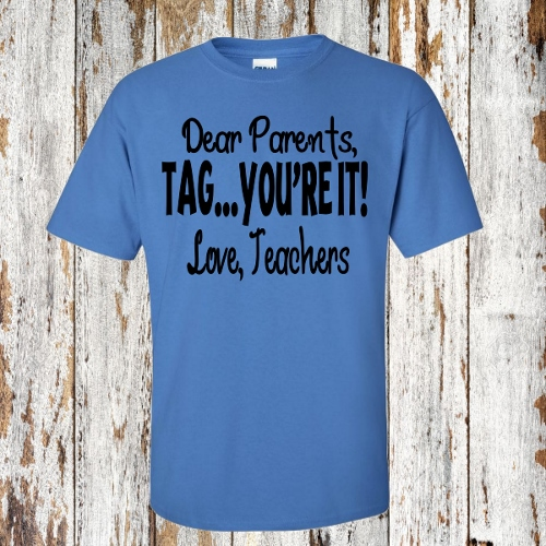 DEAR PARENTS, TAG YOUR IT, LOVE TEACHERS TSHIRT