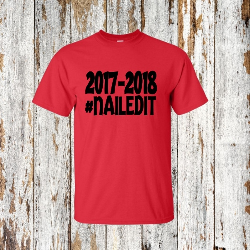 LAST DAY OF SCHOOL NAILED IT SHIRT  2017-2018